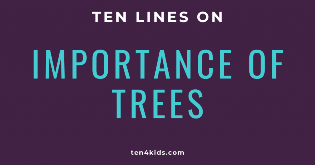 10 LINES ON IMPORTANCE OF TREESORTANCE OF TREES