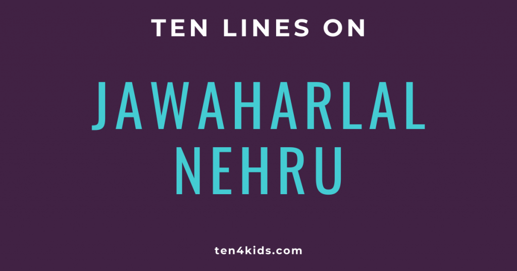 10 LINES ON Jawaharlal Nehru