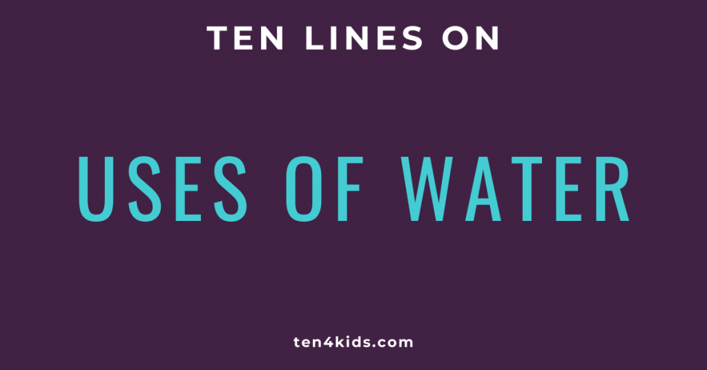 10 LINES ON USES OF WATER