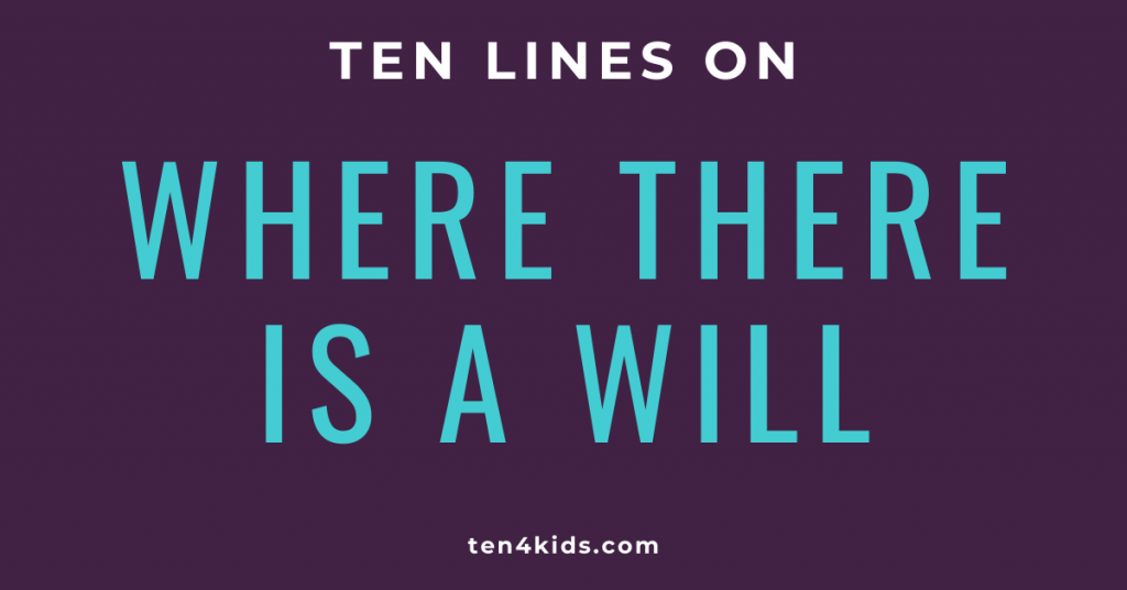 10 LINES ON WHERE THERE IS A WILL