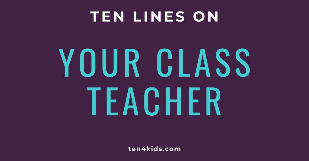 10 LINES ON YOUR CLASS TEACHER