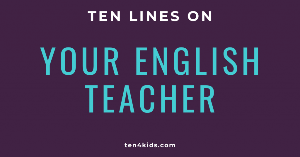 10 LINES ON YOUR ENGLISH TEACHER